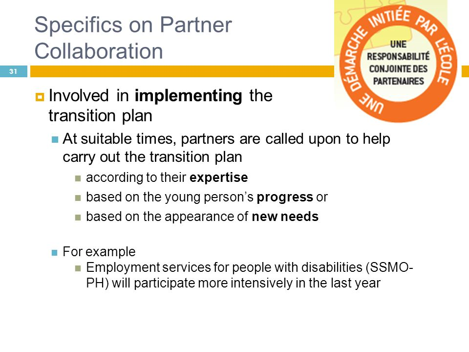Specifics on Partner Collaboration Involved in implementing the transition plan At suitable times, partners are called upon to help carry out the tran