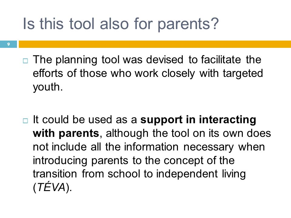 Is this tool also for parents? The planning tool was devised to facilitate the efforts of those who work closely with targeted youth. It could be used