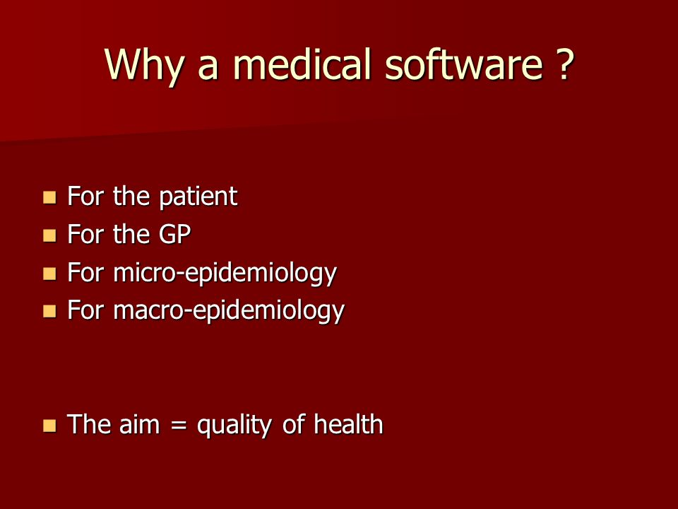 Why a medical software ? For the patient For the patient For the GP For the GP For micro-epidemiology For micro-epidemiology For macro-epidemiology Fo
