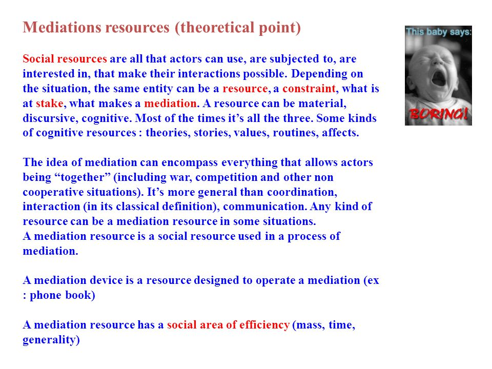 Mediations resources (theoretical point) Social resources are all that actors can use, are subjected to, are interested in, that make their interactio