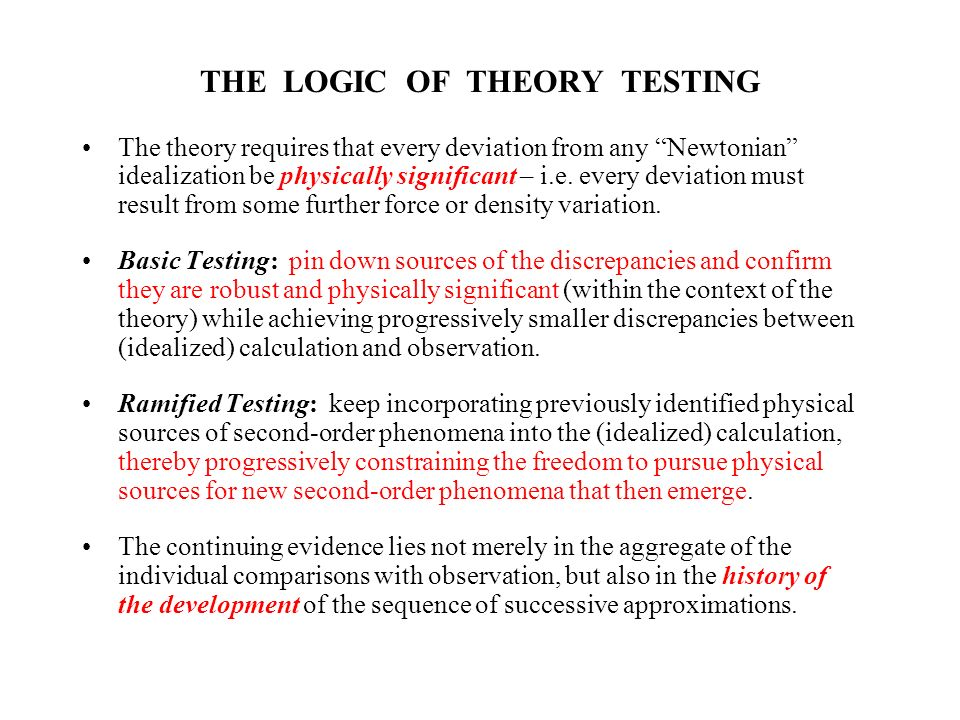 THE LOGIC OF THEORY TESTING The theory requires that every deviation from any Newtonian idealization be physically significant – i.e.
