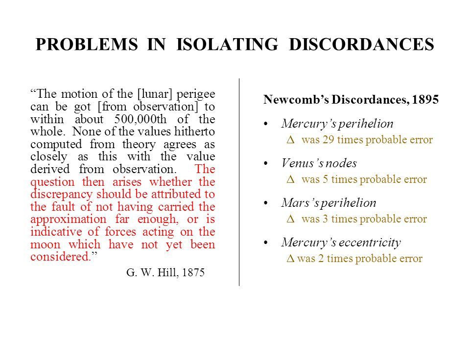 PROBLEMS IN ISOLATING DISCORDANCES The motion of the [lunar] perigee can be got [from observation] to within about 500,000th of the whole. None of the
