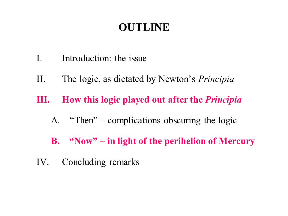 OUTLINE I.Introduction: the issue II.The logic, as dictated by Newtons Principia III.How this logic played out after the Principia A.