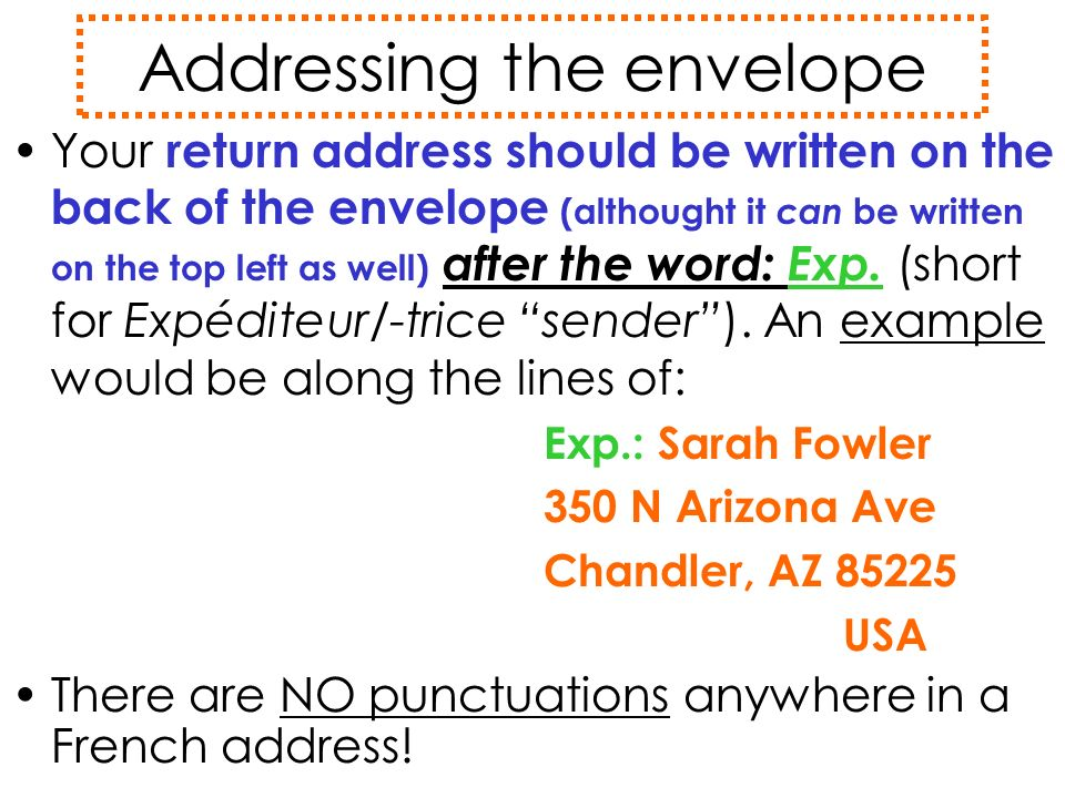 Addressing the envelope Your return address should be written on the back of the envelope (althought it can be written on the top left as well) after