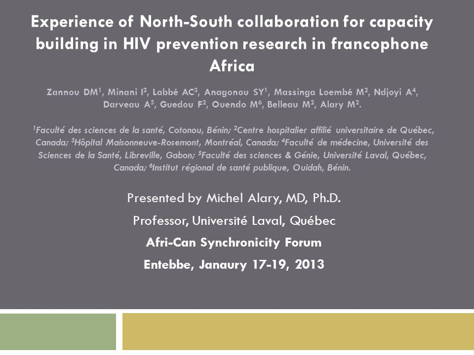 Experience of North-South collaboration for capacity building in HIV prevention research in francophone Africa Zannou DM 1, Minani I 2, Labbé AC 3, An