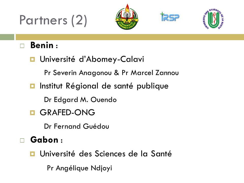 Partners (2) Benin : Université dAbomey-Calavi Pr Severin Anagonou & Pr Marcel Zannou Institut Régional de santé publique Dr Edgard M. Ouendo GRAFED-O