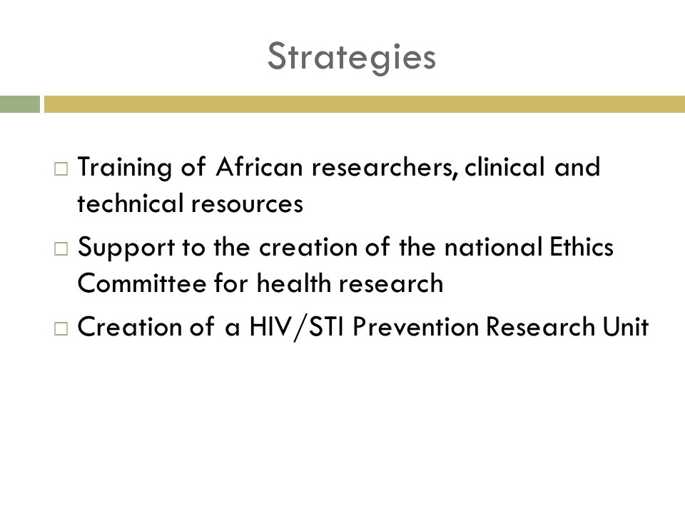 Strategies Training of African researchers, clinical and technical resources Support to the creation of the national Ethics Committee for health resea