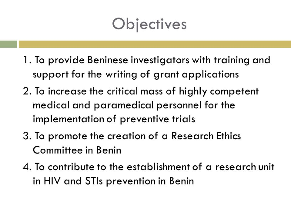 Objectives 1. To provide Beninese investigators with training and support for the writing of grant applications 2. To increase the critical mass of hi