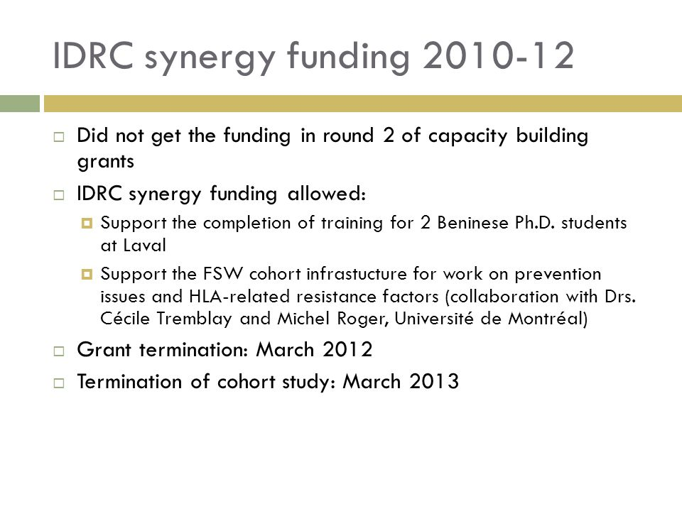 IDRC synergy funding 2010-12 Did not get the funding in round 2 of capacity building grants IDRC synergy funding allowed: Support the completion of training for 2 Beninese Ph.D.
