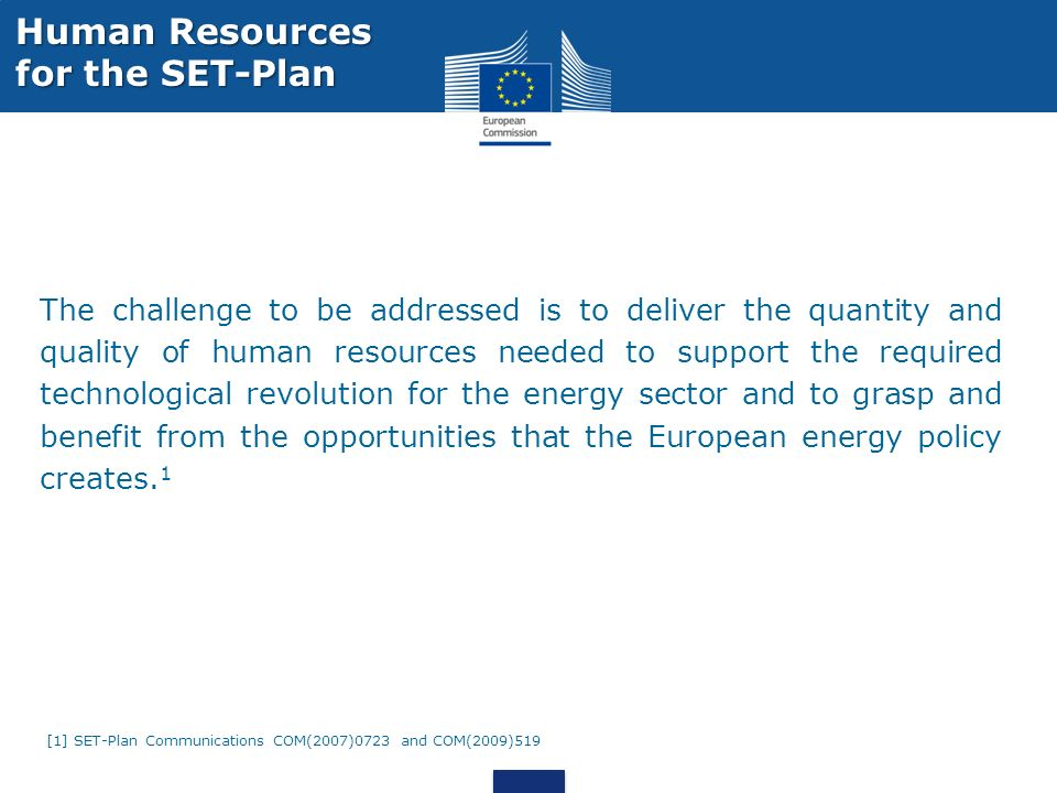 The challenge to be addressed is to deliver the quantity and quality of human resources needed to support the required technological revolution for the energy sector and to grasp and benefit from the opportunities that the European energy policy creates.
