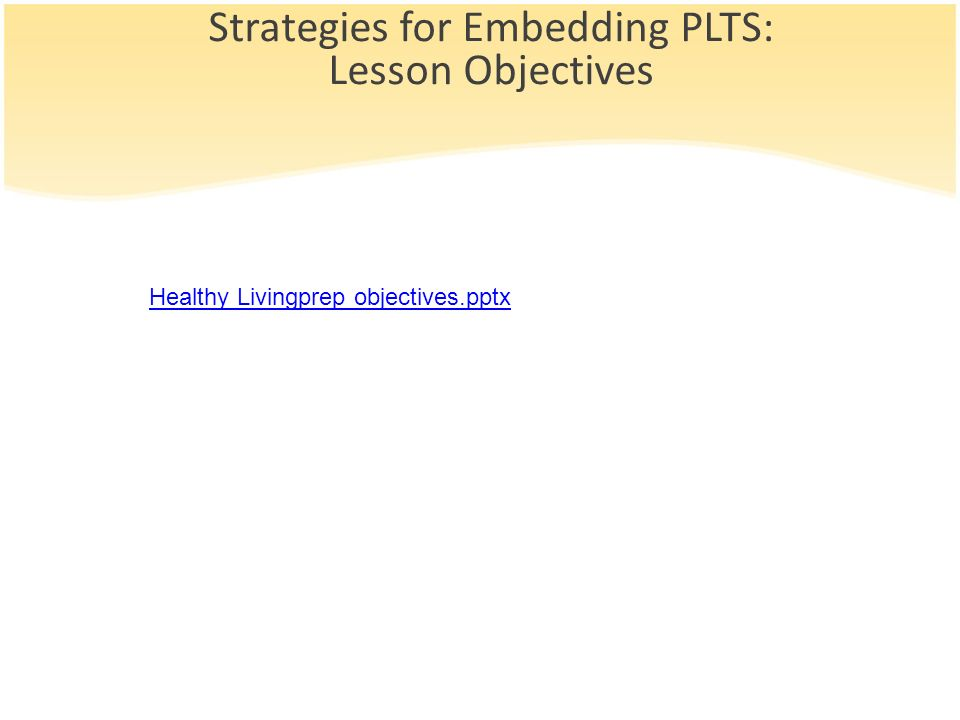 Strategies for Embedding PLTS: Lesson Objectives Healthy Livingprep objectives.pptx