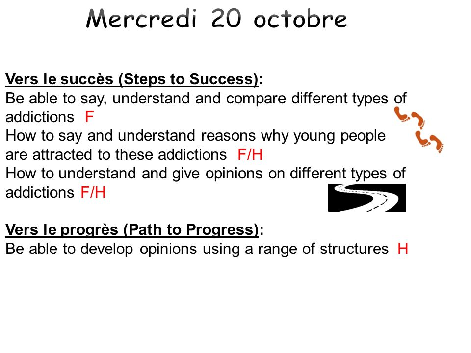 Vers le succès (Steps to Success): Be able to say, understand and compare different types of addictions F How to say and understand reasons why young