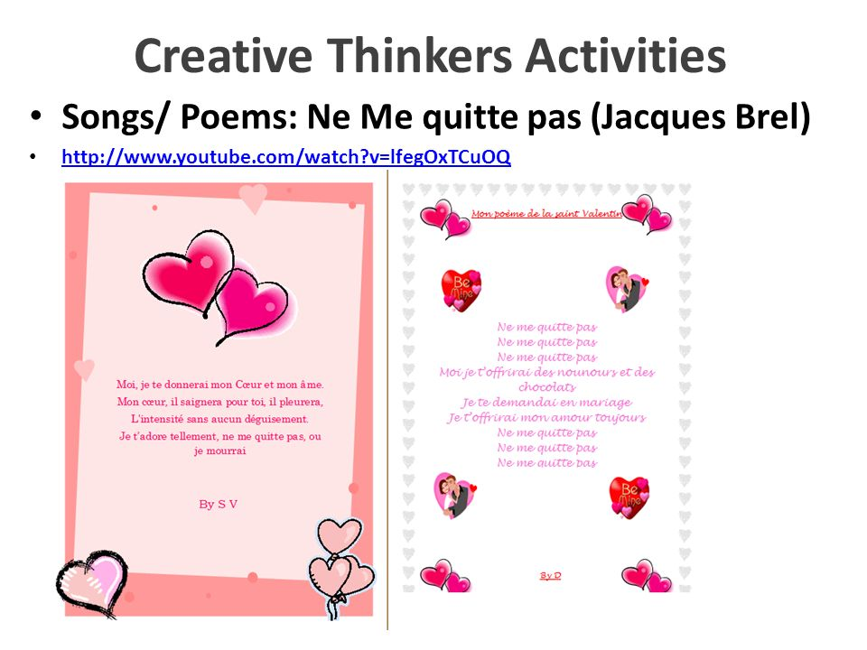 Creative Thinkers Activities Songs/ Poems: Ne Me quitte pas (Jacques Brel) http://www.youtube.com/watch?v=lfegOxTCuOQ