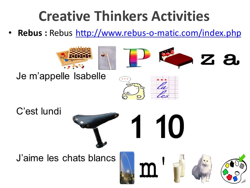 Creative Thinkers Activities Rebus : Rebus http://www.rebus-o-matic.com/index.phphttp://www.rebus-o-matic.com/index.php Je mappelle Isabelle Cest lund