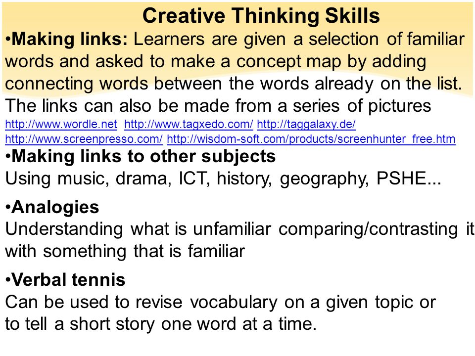 Creative Thinking Skills Making links: Learners are given a selection of familiar words and asked to make a concept map by adding connecting words bet