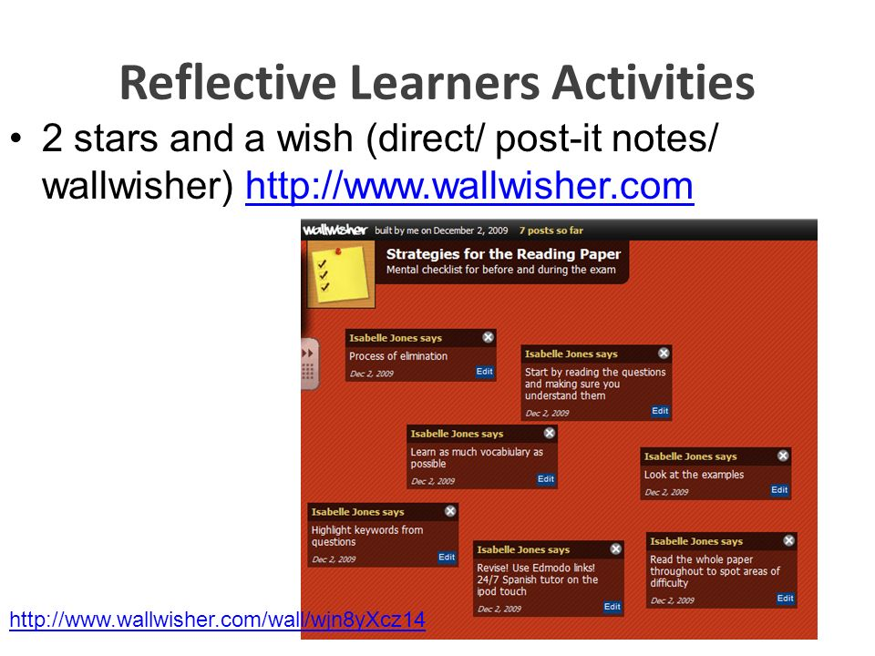 Reflective Learners Activities 2 stars and a wish (direct/ post-it notes/ wallwisher) http://www.wallwisher.comhttp://www.wallwisher.com http://www.wa