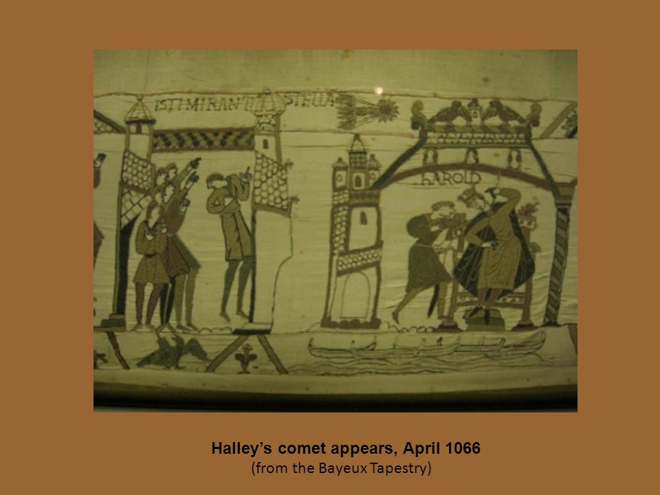 Halleys comet appears, April 1066 (from the Bayeux Tapestry)