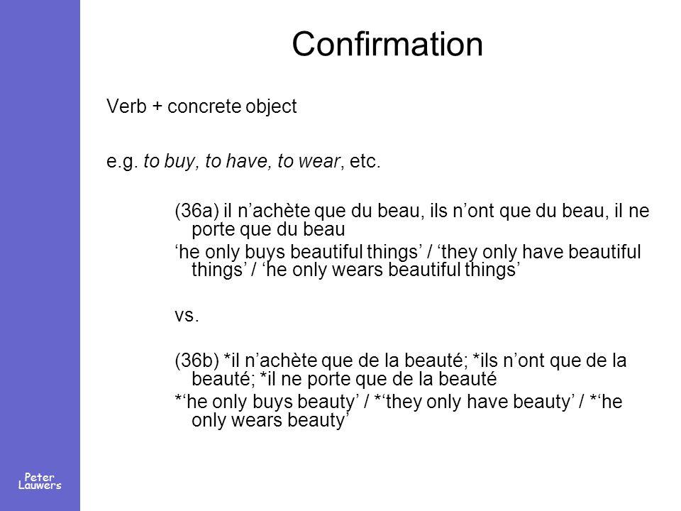 Peter Lauwers Confirmation Verb + concrete object e.g. to buy, to have, to wear, etc. (36a) il nachète que du beau, ils nont que du beau, il ne porte