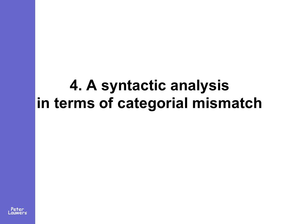 Peter Lauwers 4. A syntactic analysis in terms of categorial mismatch