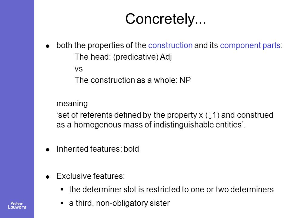 Concretely... both the properties of the construction and its component parts: The head: (predicative) Adj vs The construction as a whole: NP meaning: