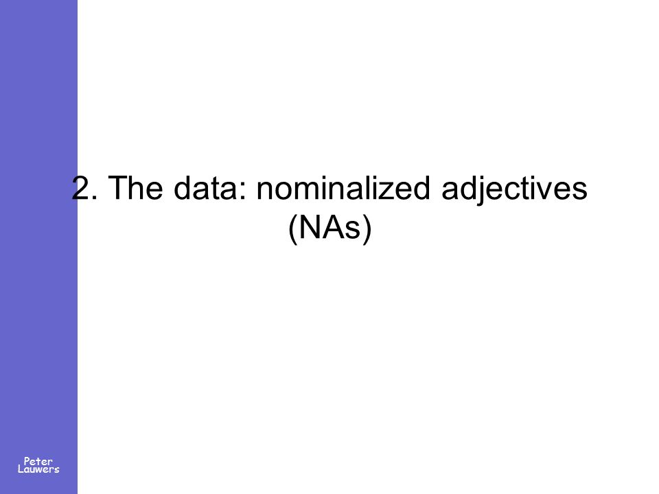 Peter Lauwers 2. The data: nominalized adjectives (NAs)