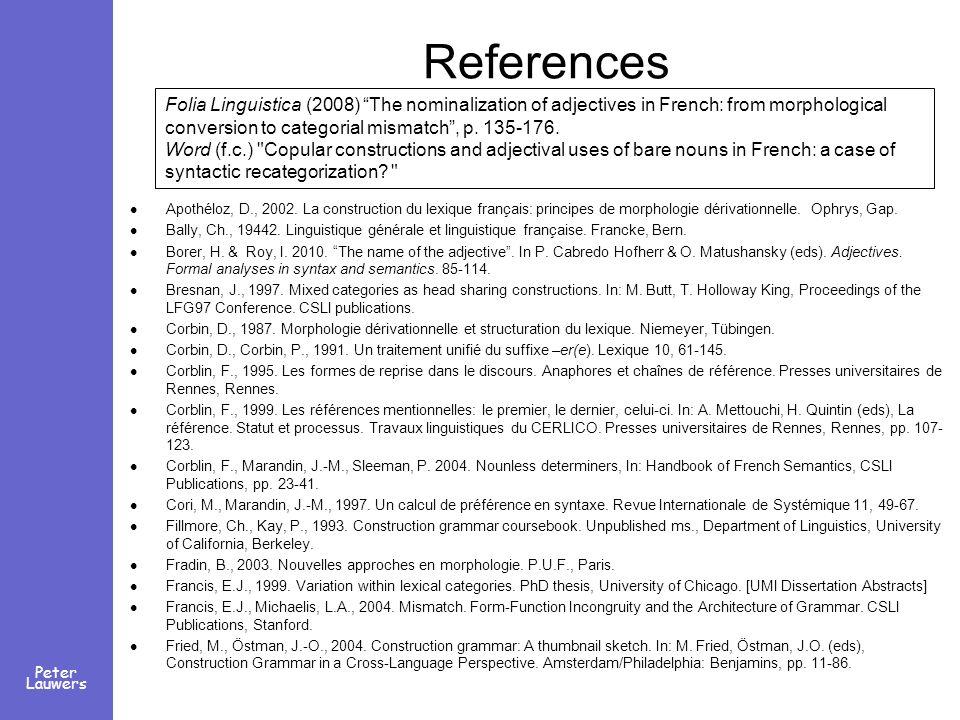Peter Lauwers References Apothéloz, D., 2002. La construction du lexique français: principes de morphologie dérivationnelle. Ophrys, Gap. Bally, Ch.,
