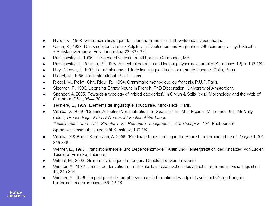 Peter Lauwers Nyrop, K., 1908. Grammaire historique de la langue française. T.III. Gyldendal, Copenhague. Olsen, S., 1988. Das « substantivierte » Adj