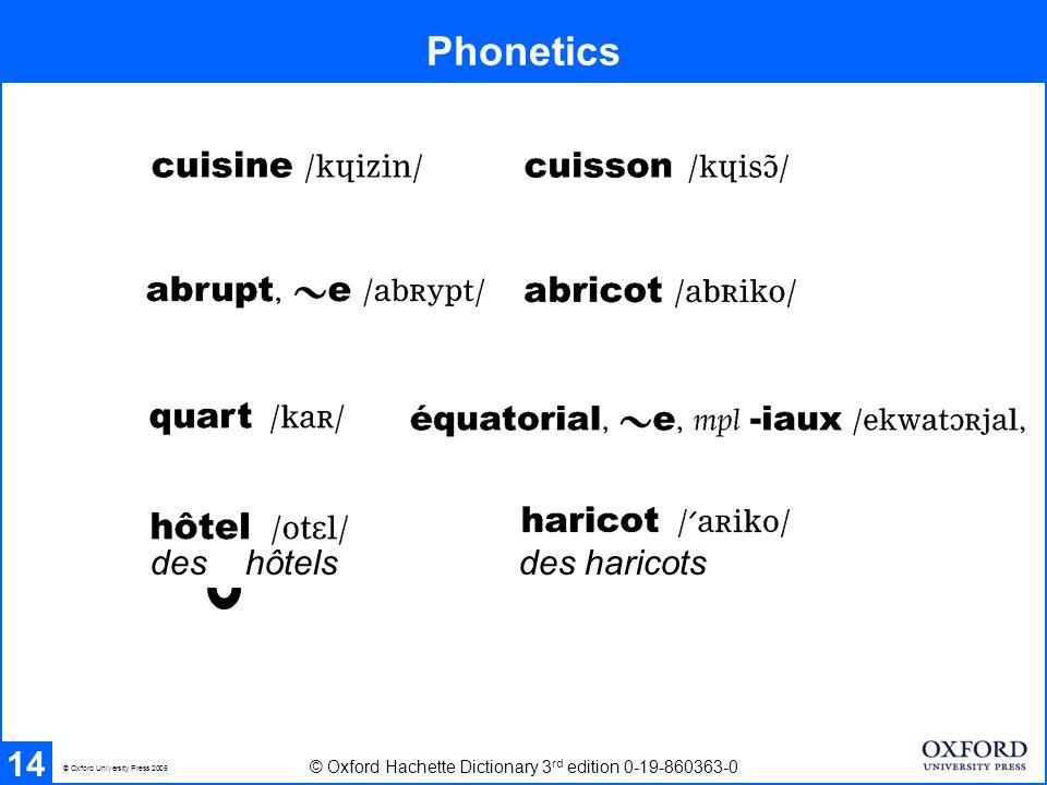 Phonetics 14 © Oxford Hachette Dictionary 3 rd edition 0-19-860363-0 des hôtels des haricots © Oxford University Press 2005