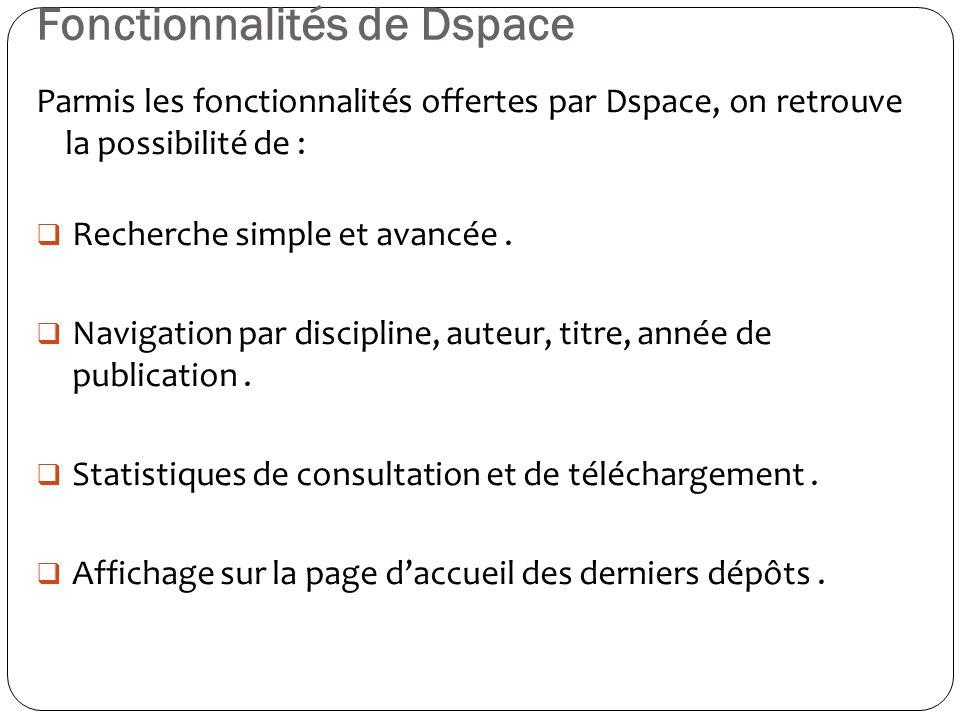 Fonctionnalités de Dspace Parmis les fonctionnalités offertes par Dspace, on retrouve la possibilité de : Recherche simple et avancée. Navigation par