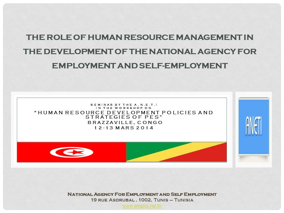 SEMINAR BY THE A.N.E.T.I IN THE WORKSHOP ON HUMAN RESOURCE DEVELOPMENT POLICIES AND STRATEGIES OF PES BRAZZAVILLE, CONGO 12-13 MARS 2014 THE ROLE OF H