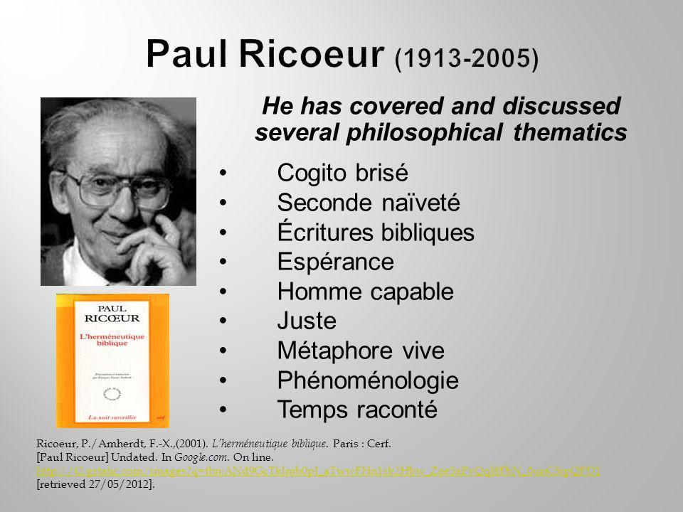 He has covered and discussed several philosophical thematics Cogito brisé Seconde naïveté Écritures bibliques Espérance Homme capable Juste Métaphore vive Phénoménologie Temps raconté Ricoeur, P./Amherdt, F.-X.,(2001).