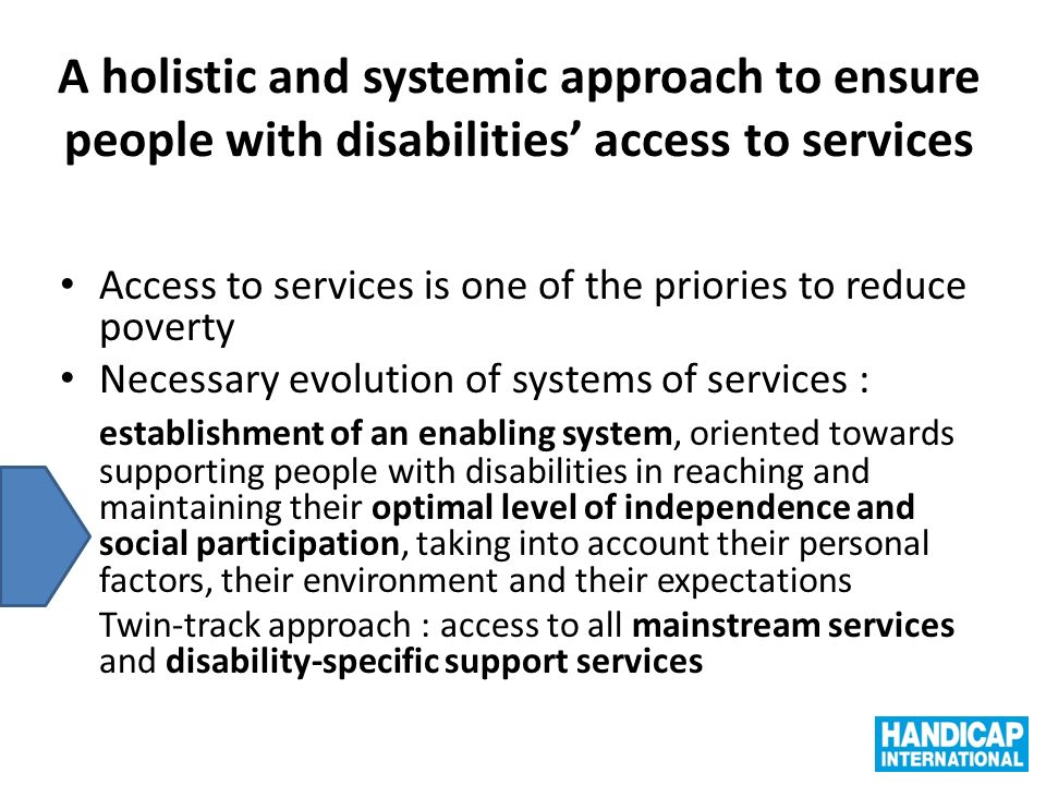 A holistic and systemic approach to ensure people with disabilities access to services Access to services is one of the priories to reduce poverty Nec