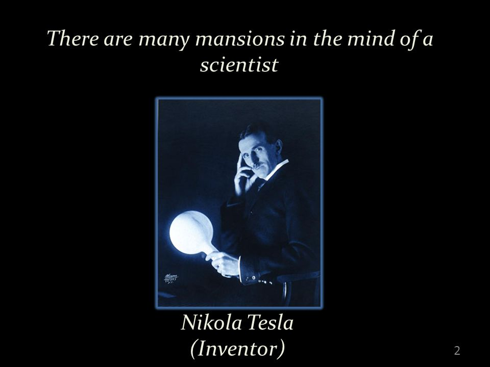 There are many mansions in the mind of a scientist 2 Nikola Tesla (Inventor)