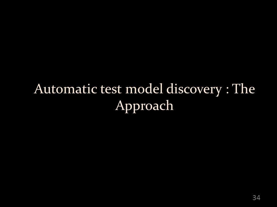 Automatic test model discovery : The Approach 34