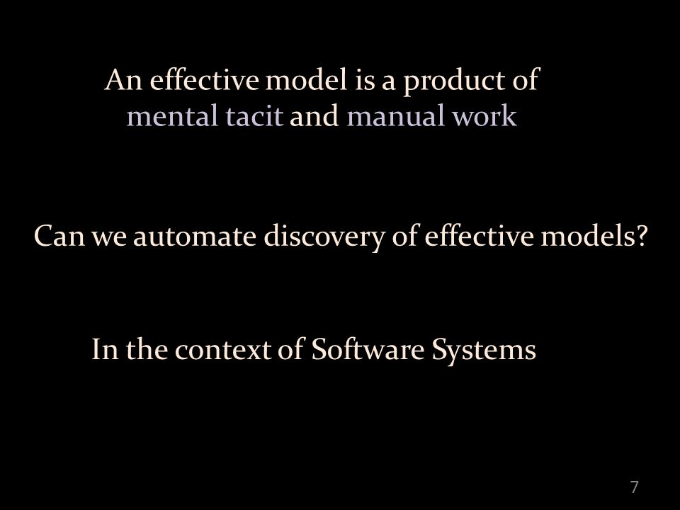 An effective model is a product of mental tacit and manual work 7 Can we automate discovery of effective models.