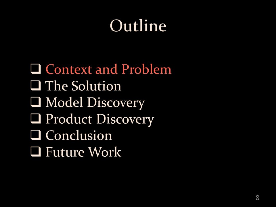 Outline Context and Problem The Solution Model Discovery Product Discovery Conclusion Future Work 79