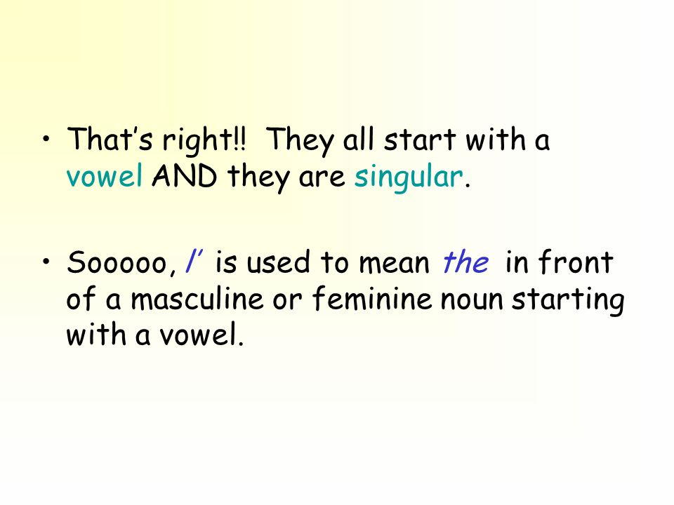 Thats right!.They all start with a vowel AND they are singular.