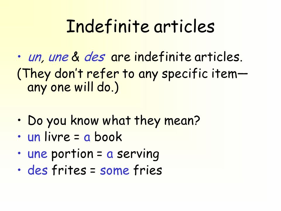 Indefinite articles un, une & des are indefinite articles. (They dont refer to any specific item any one will do.) Do you know what they mean? un livr