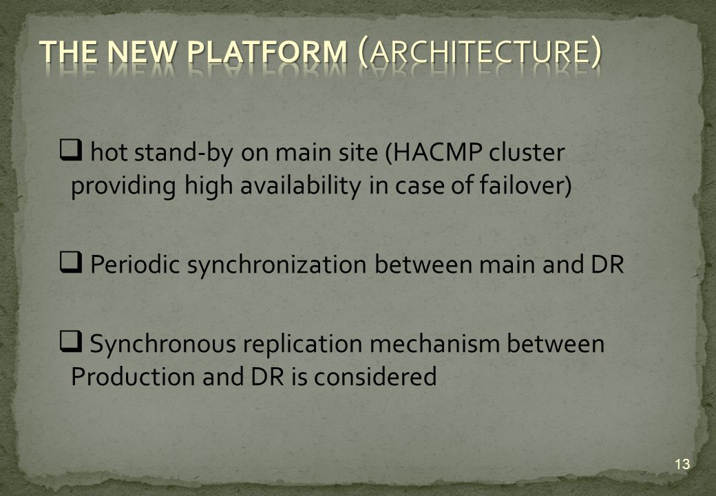 hot stand-by on main site (HACMP cluster providing high availability in case of failover) Periodic synchronization between main and DR Synchronous rep