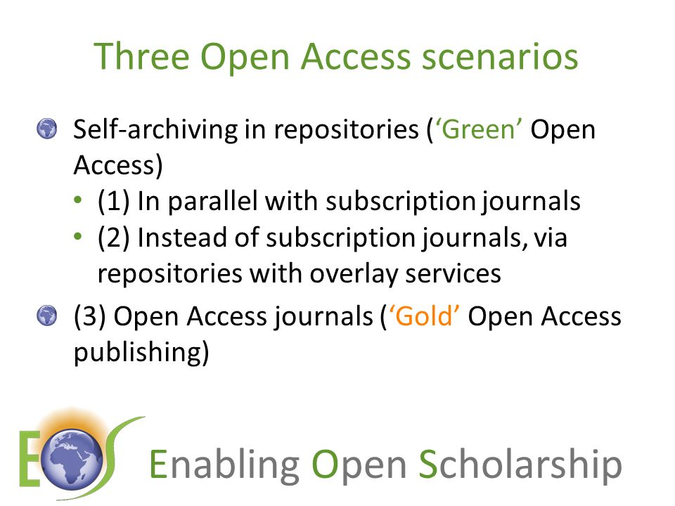Enabling Open Scholarship Another dimension Worldwide versus unilateral OA Worldwide = when all institutions (or nations) convert to OA Unilateral = when only the test institution (or nation) converts to OA and the rest of the world continues with the current situation