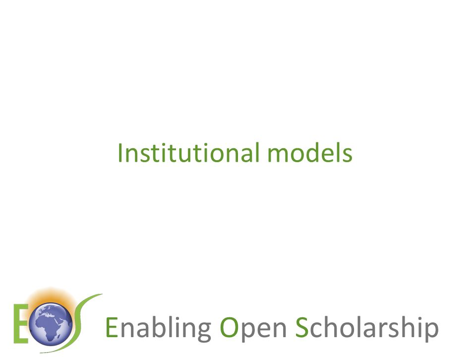 Enabling Open Scholarship Three Open Access scenarios Self-archiving in repositories (Green Open Access) (1) In parallel with subscription journals (2) Instead of subscription journals, via repositories with overlay services (3) Open Access journals (Gold Open Access publishing)