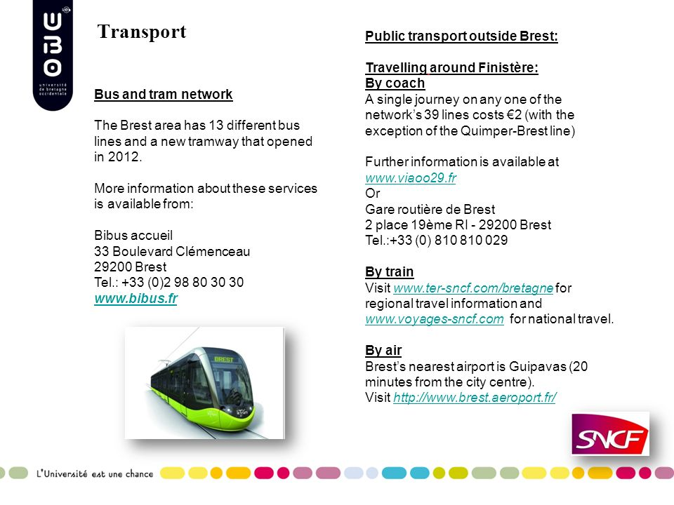 Transport Bus and tram network The Brest area has 13 different bus lines and a new tramway that opened in 2012.