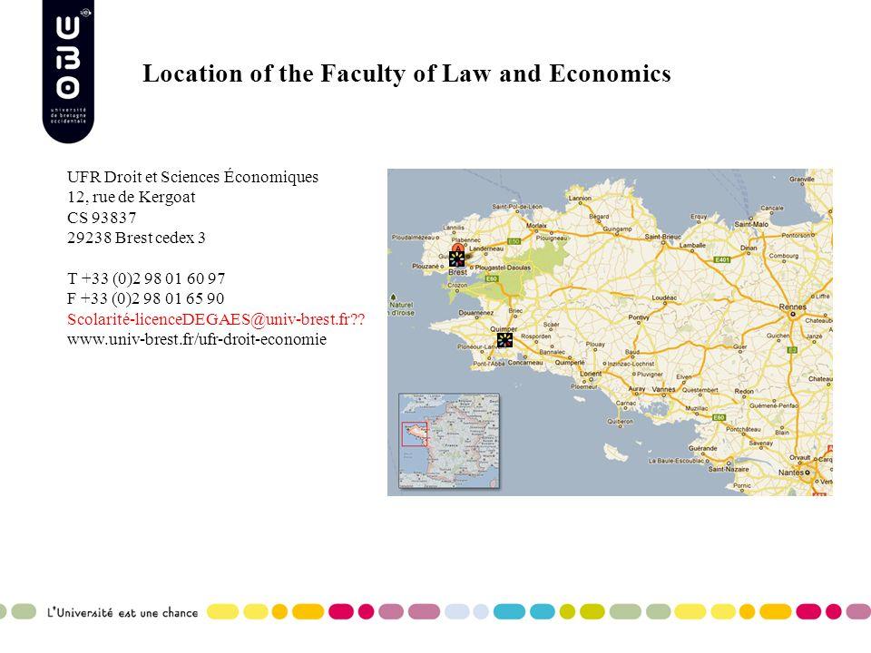 Location of the Faculty of Law and Economics UFR Droit et Sciences Économiques 12, rue de Kergoat CS 93837 29238 Brest cedex 3 T +33 (0)2 98 01 60 97 F +33 (0)2 98 01 65 90 Scolarité-licenceDEGAES@univ-brest.fr?.