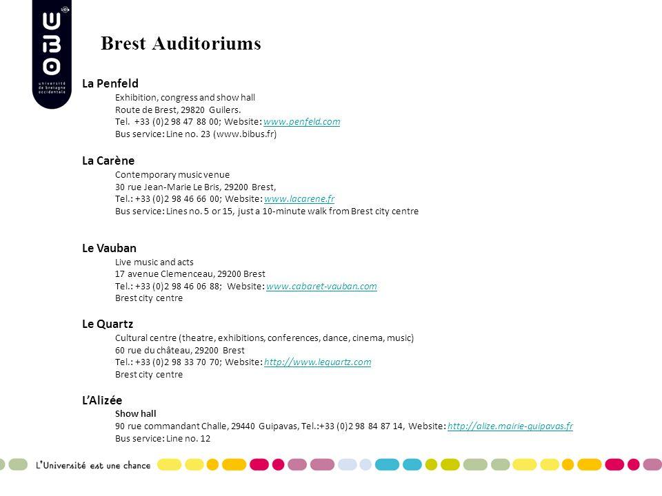 Brest Auditoriums La Penfeld Exhibition, congress and show hall Route de Brest, 29820 Guilers. Tel. +33 (0)2 98 47 88 00; Website: www.penfeld.comwww.