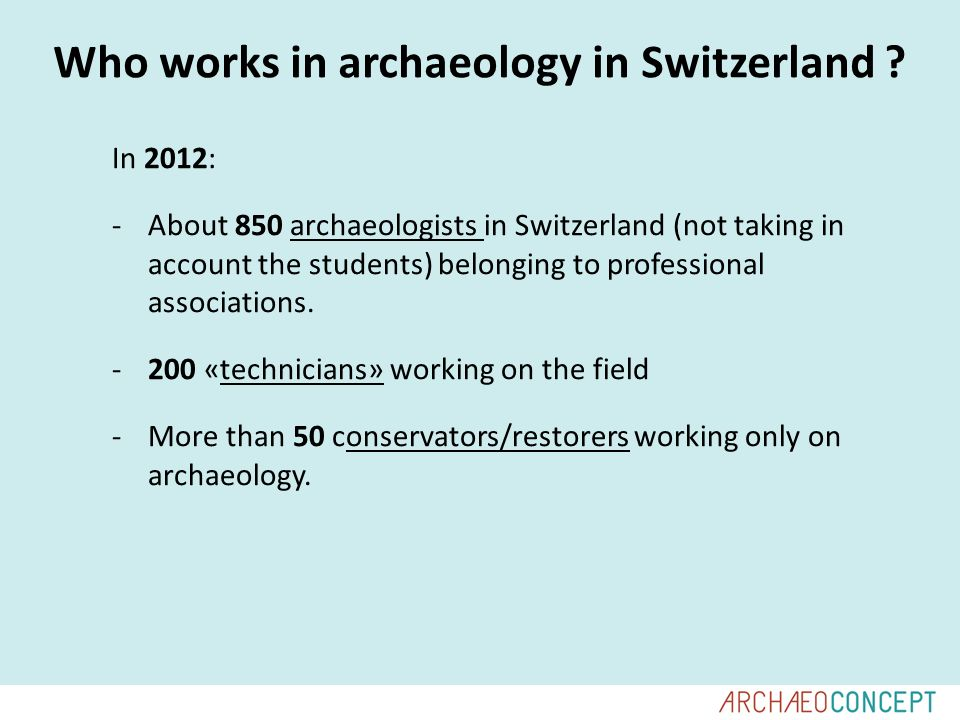 Background and training Education Seven Swiss universities propose courses (Bachelor – Master – Doctorate) in archaeological sciences.