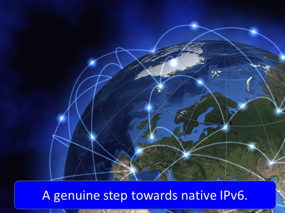 A genuine step towards native IPv6.