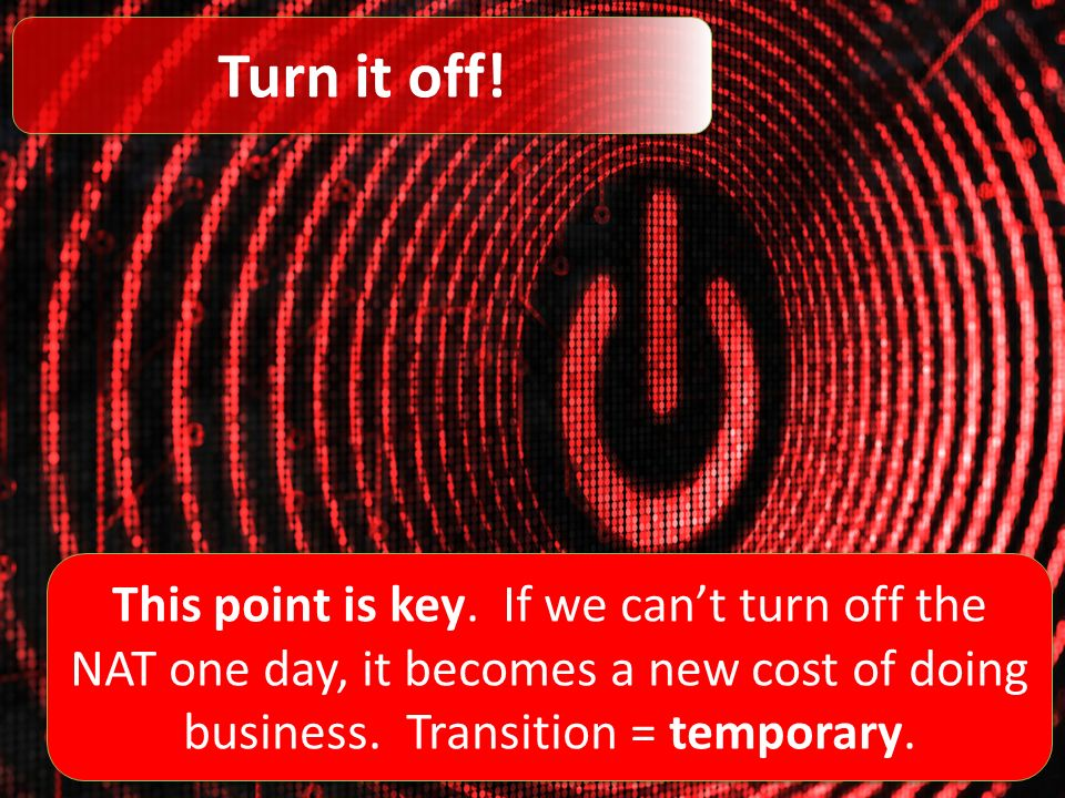 Turn it off. This point is key.