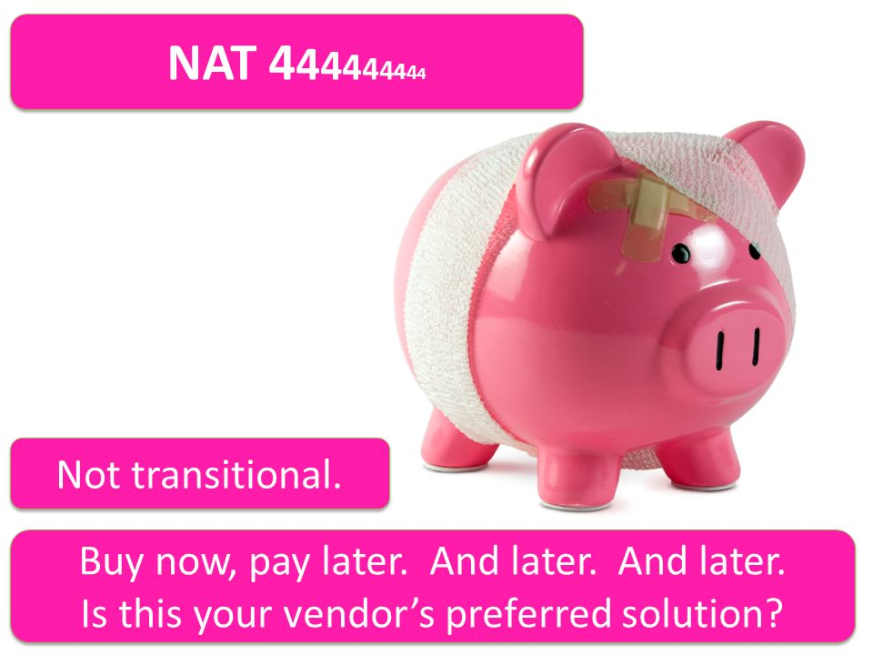 NAT 4 4 4 4 4 4 4 4 4 Buy now, pay later. And later.