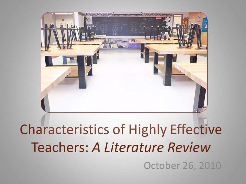 Characteristics of Highly Effective Teachers: A Literature Review October 26, 2010