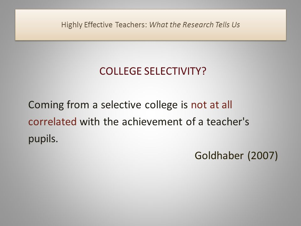 Highly Effective Teachers: What the Research Tells Us COLLEGE SELECTIVITY.